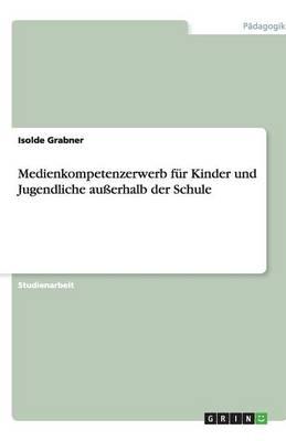 Medienkompetenzerwerb Fur Kinder Und Jugendliche Auerhalb Der Schule (Paperback)