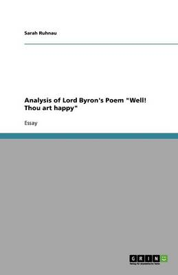 Analysis of Lord Byron's Poem 'Well! Thou Art Happy' (Paperback)