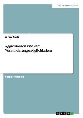 Aggressionen Und Ihre Verminderungsmoglichkeiten (Paperback)