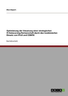 Optimierung Der Steuerung Einer Strategischen It-Outsourcing-Partnerschaft Durch Den Kombinierten Einsatz Von Itil (R) Und Cobit (R) (Paperback)