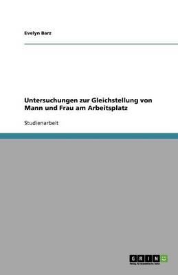 Untersuchungen Zur Gleichstellung Von Mann Und Frau Am Arbeitsplatz (Paperback)