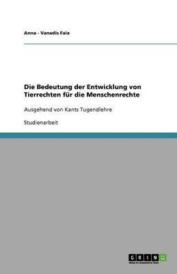 Die Bedeutung Der Entwicklung Von Tierrechten F r Die Menschenrechte (Paperback)