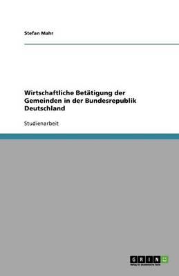 Wirtschaftliche Betatigung Der Gemeinden in Der Bundesrepublik Deutschland (Paperback)