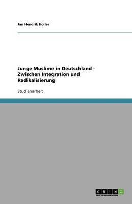 Junge Muslime in Deutschland - Zwischen Integration Und Radikalisierung (Paperback)