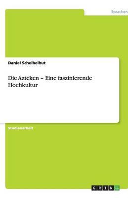 Die Azteken - Eine Faszinierende Hochkultur (Paperback)
