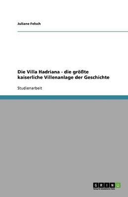 Die Villa Hadriana - Die Grosste Kaiserliche Villenanlage Der Geschichte (Paperback)