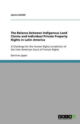 The Balance Between Indigenous Land Claims and Individual Private Property Rights in Latin America (Paperback)