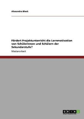 Fordert Projektunterricht Die Lernmotivation Von Schulerinnen Und Schulern Der Sekundarstufe? (Paperback)