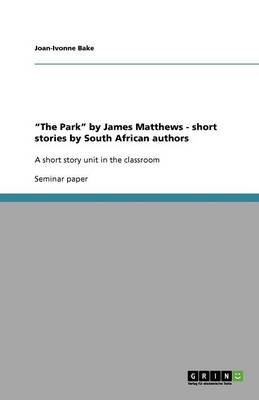 The Park by James Matthews. Short Stories by South African Authors in the Classroom (Paperback)