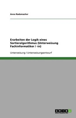 Erarbeiten Der Logik Eines Sortieralgorithmus (Unterweisung Fachinformatiker / -In) (Paperback)