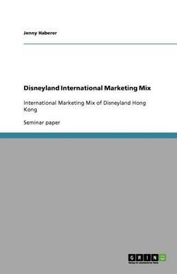 Disneyland International Marketing Mix (Paperback)