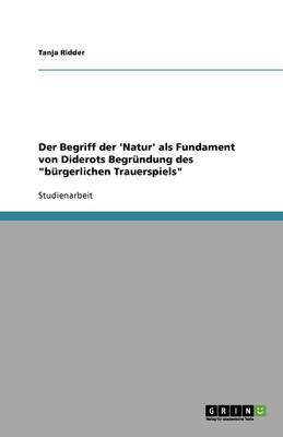 """Der Begriff Der 'Natur' ALS Fundament Von Diderots Begrundung Des """"Burgerlichen Trauerspiels"""" (Paperback)"""
