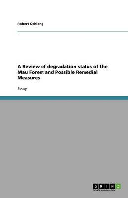 A Review of Degradation Status of the Mau Forest and Possible Remedial Measures (Paperback)