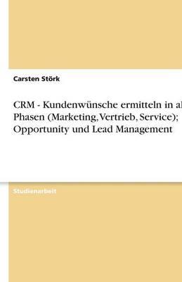 Crm - Kundenwunsche Ermitteln in Allen Phasen (Marketing, Vertrieb, Service); Opportunity Und Lead Management (Paperback)
