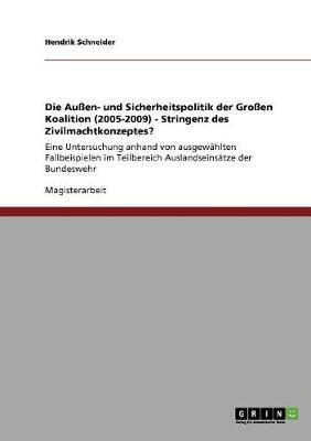 Die Auen- Und Sicherheitspolitik Der Groen Koalition (2005-2009) - Stringenz Des Zivilmachtkonzeptes? (Paperback)
