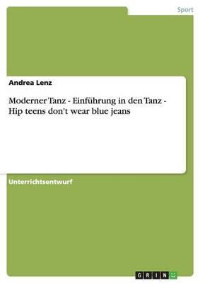 Moderner Tanz - Einfuhrung in Den Tanz - Hip Teens Don't Wear Blue Jeans (Paperback)