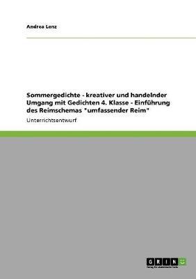 Sommergedichte - Kreativer Und Handelnder Umgang Mit Gedichten 4. Klasse - Einf hrung Des Reimschemas Umfassender Reim (Paperback)