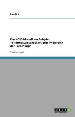 Das 4cid-Modell Am Beispiel Bildungswissenschaftlerin Im Bereich Der Forschung (Paperback)