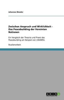 Zwischen Anspruch Und Wirklichkeit - Das Peacebuilding Der Vereinten Nationen (Paperback)