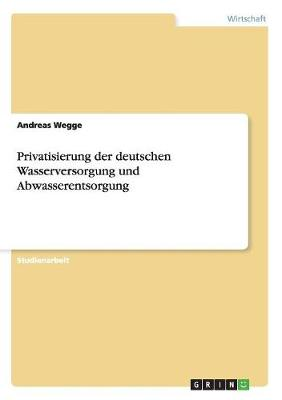 Privatisierung Der Deutschen Wasserversorgung Und Abwasserentsorgung (Paperback)