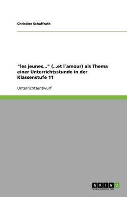 'Les Jeunes...' (...Et Lamour) ALS Thema Einer Unterrichtsstunde in Der Klassenstufe 11 (Paperback)