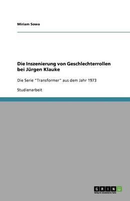 Die Inszenierung Von Geschlechterrollen Bei Jurgen Klauke (Paperback)