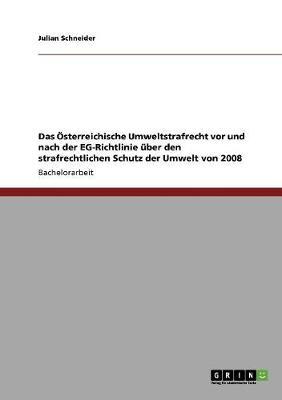 Das sterreichische Umweltstrafrecht VOR Und Nach Der Eg-Richtlinie ber Den Strafrechtlichen Schutz Der Umwelt Von 2008 (Paperback)