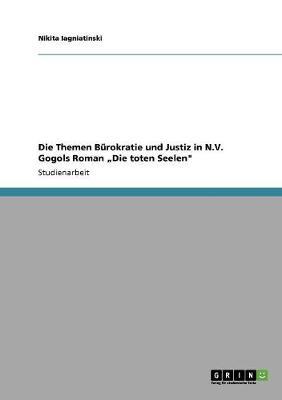 """Die Themen Burokratie Und Justiz in N.V. Gogols Roman """"Die Toten Seelen"""" (Paperback)"""