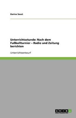 Unterrichtsstunde: Nach Dem Fussballturnier - Radio Und Zeitung Berichten (Paperback)