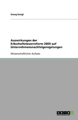 Auswirkungen Der Erbschaftsteuerreform 2009 Auf Unternehmensnachfolgeregelungen (Paperback)