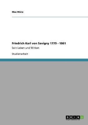 Friedrich Karl Von Savigny 1779 - 1861 (Paperback)