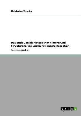 Das Buch Daniel: Historischer Hintergrund, Strukturanalyse Und Kunstlerische Rezeption (Paperback)