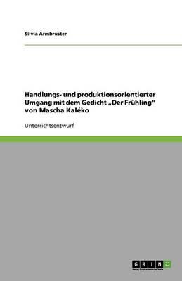 """Handlungs- Und Produktionsorientierter Umgang Mit Dem Gedicht """"Der Fruhling"""" Von Mascha Kaleko (Paperback)"""