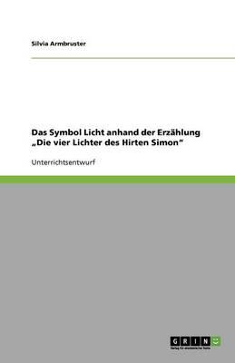 """Das Symbol Licht Anhand Der Erzahlung """"Die Vier Lichter Des Hirten Simon"""" (Paperback)"""