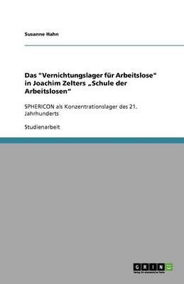 """Das """"Vernichtungslager Fur Arbeitslose"""" in Joachim Zelters """"Schule Der Arbeitslosen"""" (Paperback)"""
