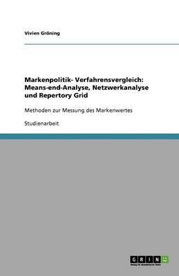 Markenpolitik- Verfahrensvergleich: Means-End-Analyse, Netzwerkanalyse Und Repertory Grid (Paperback)