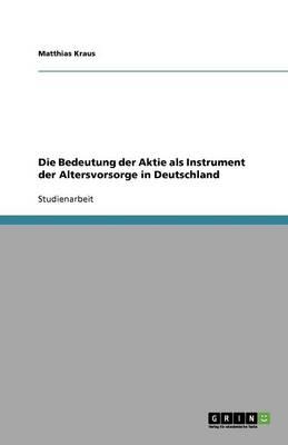 Die Bedeutung Der Aktie ALS Instrument Der Altersvorsorge in Deutschland (Paperback)