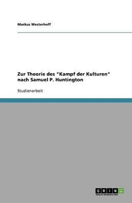 Zur Theorie Des Kampf Der Kulturen Nach Samuel P. Huntington (Paperback)