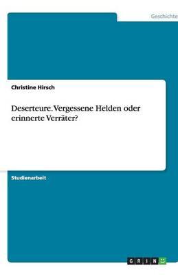 Deserteure. Vergessene Helden Oder Erinnerte Verrater? (Paperback)