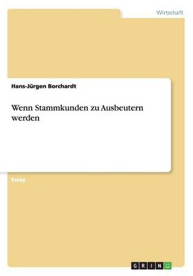 Wenn Stammkunden Zu Ausbeutern Werden (Paperback)
