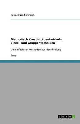 Methodisch Kreativit t Entwickeln. Einzel- Und Gruppentechniken (Paperback)