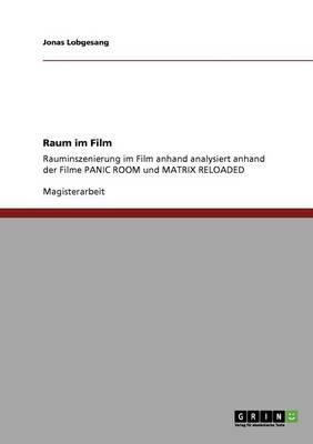 """Rauminszenierung Im Film. Analyse Der Filme """"Panic Room"""" Und """"Matrix Reloaded"""" (Paperback)"""