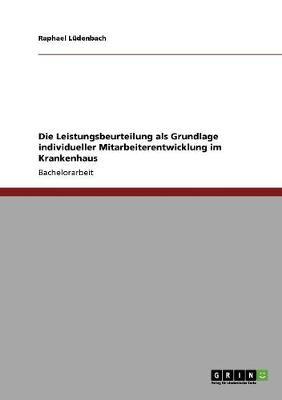Die Leistungsbeurteilung ALS Grundlage Individueller Mitarbeiterentwicklung Im Krankenhaus (Paperback)