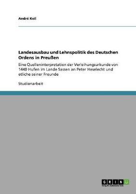 Landesausbau Und Lehnspolitik Des Deutschen Ordens in Preuen (Paperback)