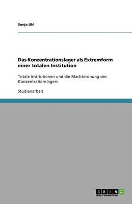 Das Konzentrationslager ALS Extremform Einer Totalen Institution (Paperback)
