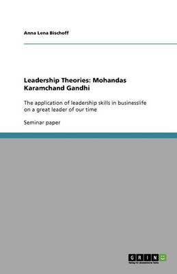 Leadership Theories: Mohandas Karamchand Gandhi (Paperback)