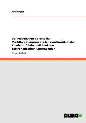 Der Fragebogen ALS Eine Der Marktforschungsmethoden Zum Ermitteln Der Kundenzufriedenheit in Einem Gastronomischen Unternehmen (Paperback)