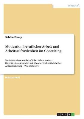 Motivation Beruflicher Arbeit Und Arbeitszufriedenheit Im Consulting (Paperback)
