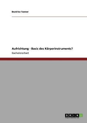 Aufrichtung - Basis Des Korperinstruments? (Paperback)