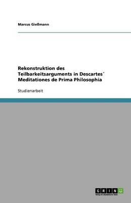 Rekonstruktion Des Teilbarkeitsarguments in Descartes Meditationes de Prima Philosophia (Paperback)